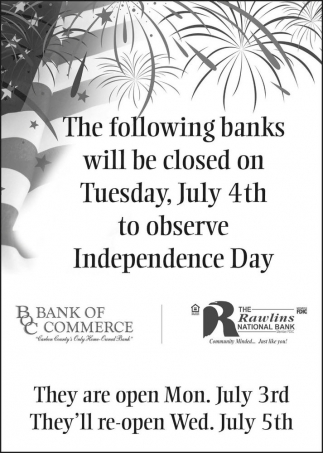 The Following banks will be closed on Tuesday, July 4th to observe Independence Day