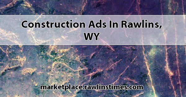 Construction Ads In Rawlins Wy